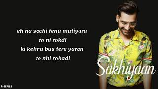 Sakhiyaan Lyrics   Maninder Buttar   New Romantic Song 2018