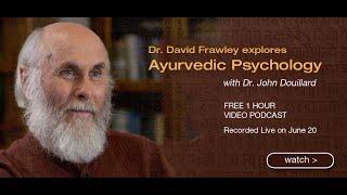 dr david frawley explores ayurvedic psychology john douillards lifespa