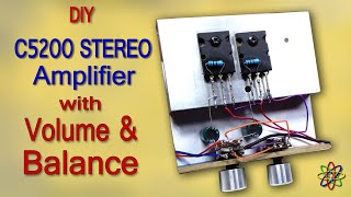 DIY Powerful Ultra Bass STEREO Amplifier using C5200 Transistor with Volume & Balance Controls