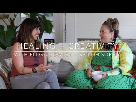 Healing + Creativity with Flora Bowley and Shiloh Sophia