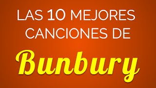 Las 10 mejores canciones de BUNBURY
