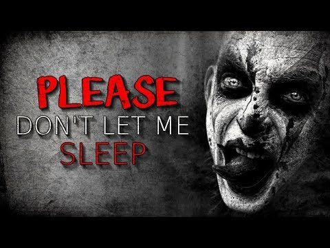 """Please Don't Let Me Sleep"" Creepypasta"