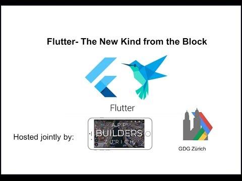 Flutter  - the new kind from the block: App Builders Zürich & GDG  Zürich