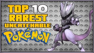 Top 10 Rarest Pokémon You'll Never Catch