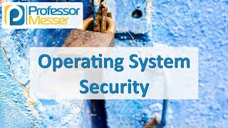 Operating System Security - CompTIA Security+ SY0-501 - 3.3