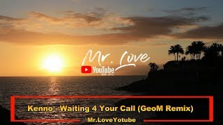 Kenno - Waiting 4 Your Call GeoM Remix