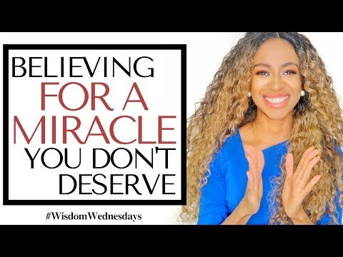 BELIEVING GOD FOR A MIRACLE YOU DON'T DESERVE - Wisdom Wednesdays