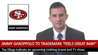 """Jimmy Garoppolo Files Trademarks for """"FEELS GREAT BABY"""""""