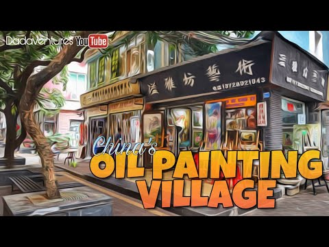 DAFEN | OIL PAINTING VILLAGE IN CHINA -  SHENZHEN GUANGDONG PROVINCE CHINA | #DADAVENTURES