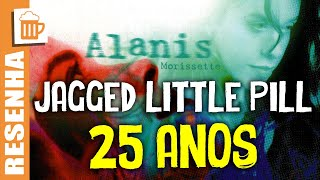 ALANIS MORISSETTE: OS 25 ANOS DO ÁLBUM JAGGED LITTLE PILL | TUPFS Resenha #20