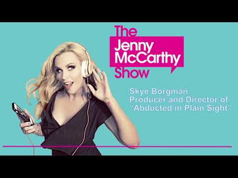 """""""Abducted in Plain Sight"""" producer and director Skye Borgman on The Jenny McCarthy Show Mp3"""