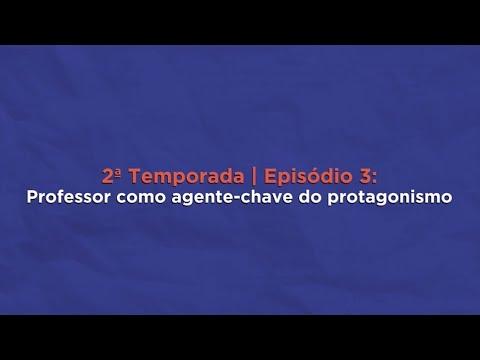 Ep. #03 - Professor como agente-chave do Protagonismo   Websérie Novo Ensino Médio - 2ª temporada