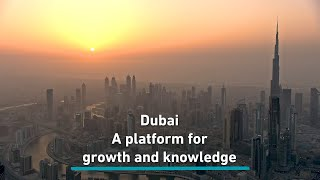 Dubai – An ideal platform for growth and knowledge