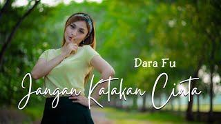 Dara Fu - Jangan Katakan Cinta (Official Music Video)