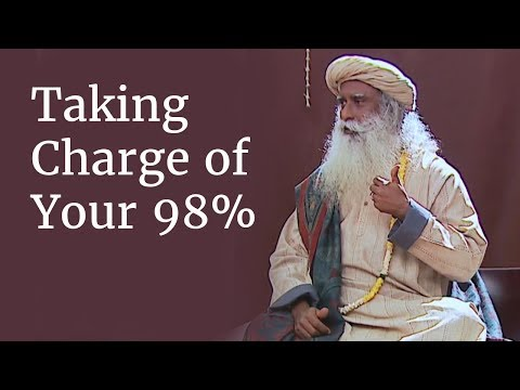 Taking Charge of Your 98% | Sadhguru