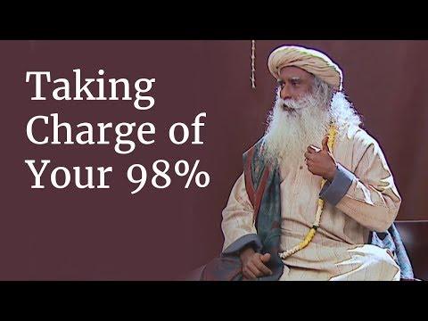Taking Charge of Your 98%   Sadhguru