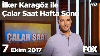 7 Ekim 2017 İlker Karagöz ile Çalar Saat Hafta Sonu