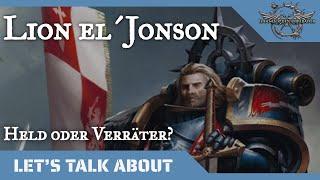 Let´s talk about Lİon el´Jonson- Held oder Verräter?
