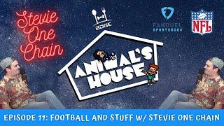 Animal's House Ep 11: NFL \u0026 Stuff w/ Stevie One Chain