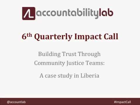 Accountability Lab Quarterly Impact Call Q4 2015: Building Trust Through Community Justice Teams