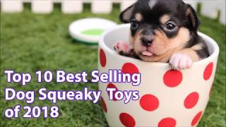 Top 10 Best Selling Squeaky Dog Toys of 2018 [Available on Amazon]
