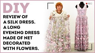 DIY: Review of a silk dress. A long evening dress made of net decorated with flowers.