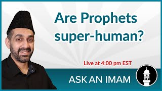 Are Prophets super-human? | Ask an Imam