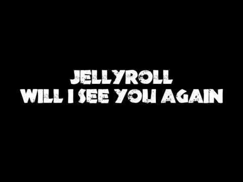 JellyRoll- Will I See You Again