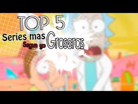 TOP 5 SERIES MAS GROSERAS (QUE CONOZCA)