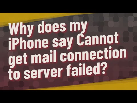 Why Does My IPhone Say Cannot Get Mail Connection To Server Failed?
