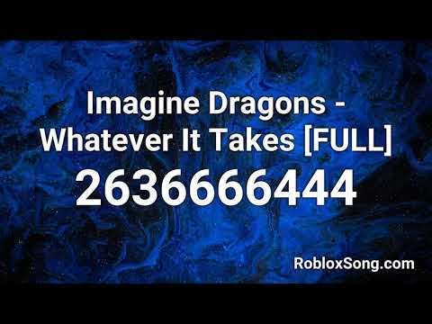 Imagine Dragons Whatever It Takes Full Roblox Id Roblox