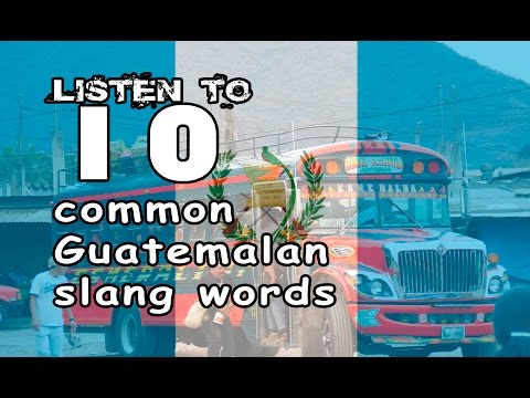 10 Guatemalan Slang Words You Should Know