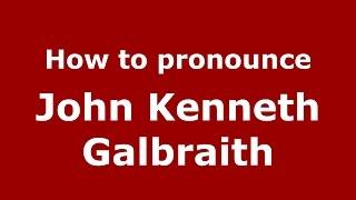 How to pronounce John Kenneth Galbraith (American English/US)  - PronounceNames.com