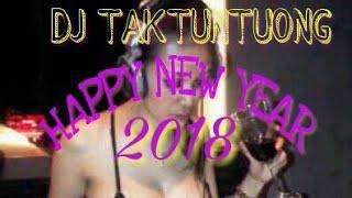 DJ TAKTUNTUONG REMIX happy new year 2018
