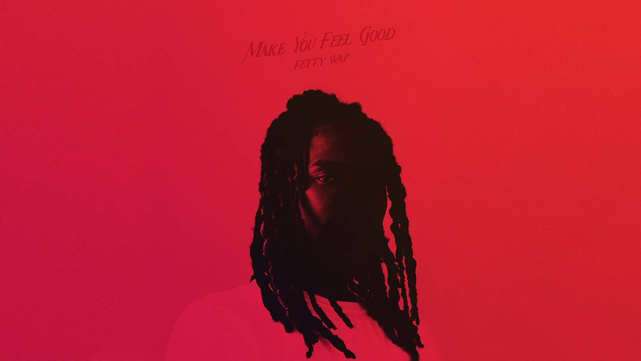 Fetty Wap - Make You Feel Good [Audio Only]