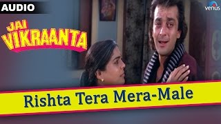 Jai Vikraanta : Rishta Tera Mera- Male Full Audio Song With Lyrics | Sanjay Dutt & Zeba Bakhtiar |