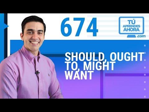 CLASE DE INGLÉS 674 Should, ought to, might want