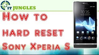 How to Hard Reset Sony Xperia S