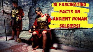10 Fascinating Facts On Ancient Roman Soldiers