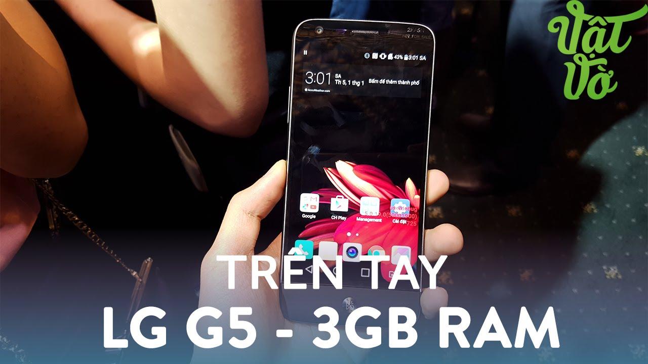 Trên tay & đánh giá nhanh LG G5: Snapdragon 652, 3GB Ram