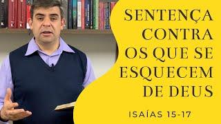 Sentença contra os que se esquecem de Deus - Is 15-17