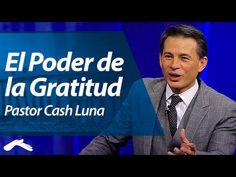 El Poder de la Gratitud - Pastor Cash Luna