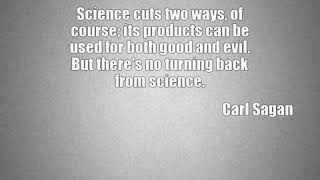 Carl Sagan: Science cuts two ways, of course; its products can ......