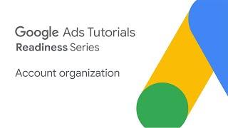 Google Ads Tutorials: Account organization
