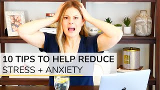 HOW TO REDUCE STRESS + ANXIETY | 10 simple tips