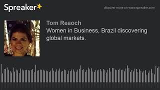 Women in Business, Brazil discovering global markets. Ana Carolina Carvalho talks to Tom Reaoch