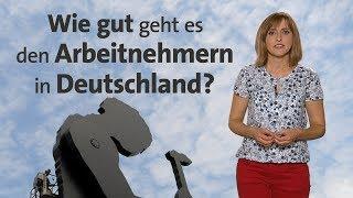#kurzerklärt: Wie gut geht es Arbeitnehmern in Deutschland?