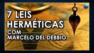 Como usar os 7 princípios herméticos? Com Marcelo Del Debbio