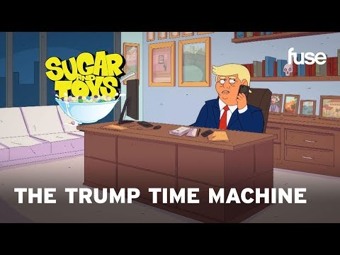 Sugar And Toys: The Trump Time Machine  Fuse