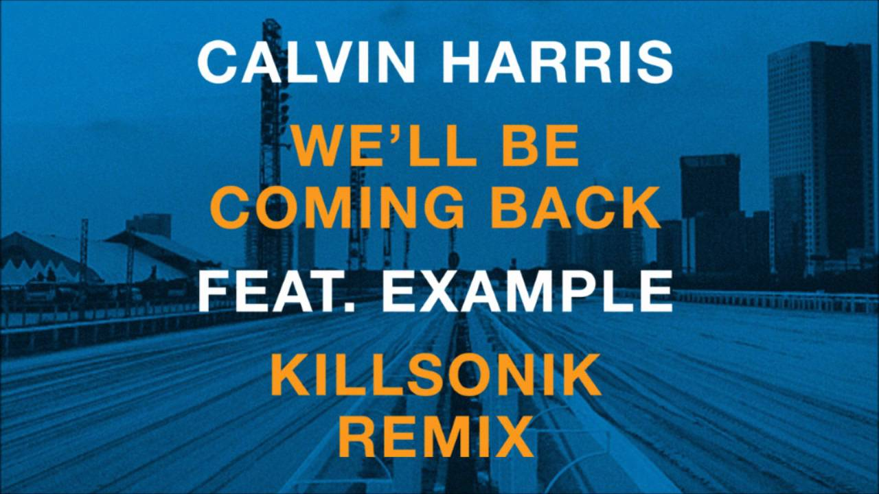 Calvin harris we'll be coming back feat. Example (exige remix.